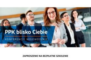 """Konferencja """"PPK blisko Ciebie"""", dot. funkcjonowania i wdrożenia Pracowniczych Planów Kapitałowych (PPK)"""